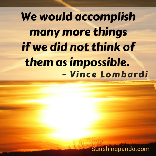 Accomplish more - don't think of impossible - Vince Lombardi - Sunshine Prosthetics and Orthotics