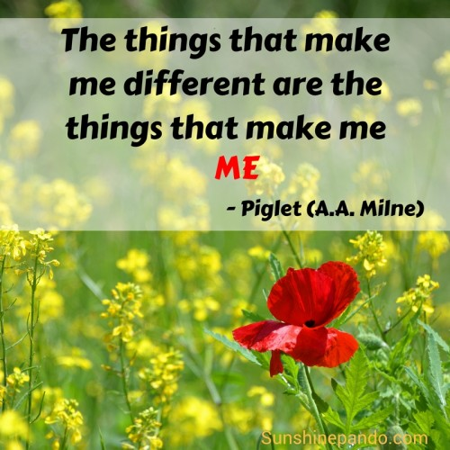 The things that make me different are the things that make me ME - Piglet - Sunshine Prosthetics and Orthotics