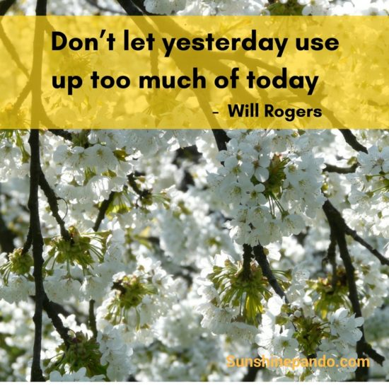 Don't let yesterday use up too much of today - Sunshine Prosthetics and Orthotics