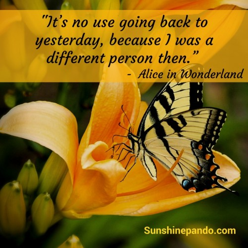 No use going back to yesterday - I was a different person then - Sunshine Prosthetics & Orthotics